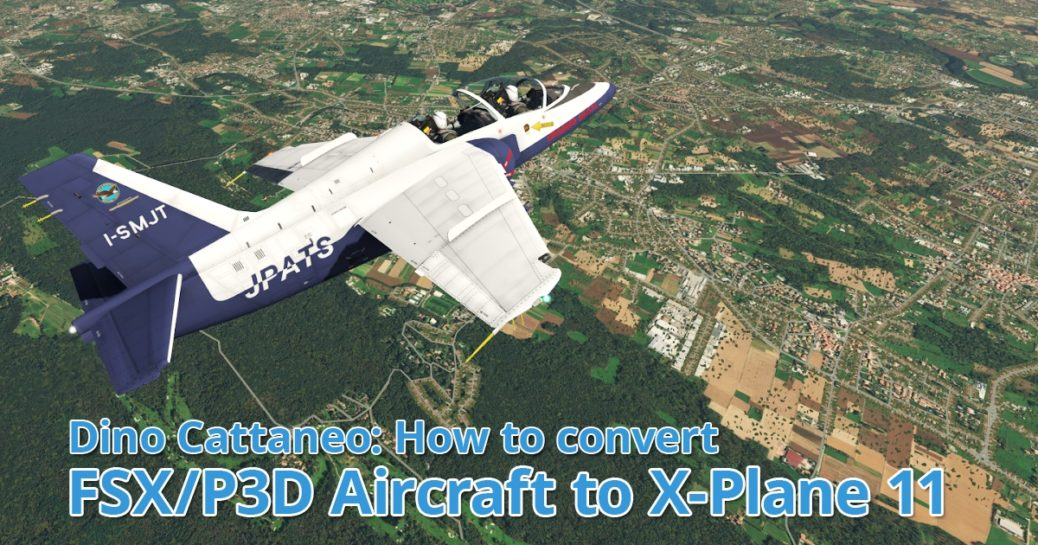 Tutorial by Dino Cattaneo: Aircraft conversion from Prepar3D to X-Plane 11
